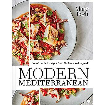 Modern Mediterranean - Sun-drenched recipes from Mallorca and beyond b
