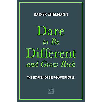 Dare to be Different and Grow Rich - The Secrets of Self-Made People b