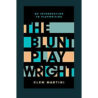 The Blunt Playwright - Second Edition by Clem Martini - 9780369100191