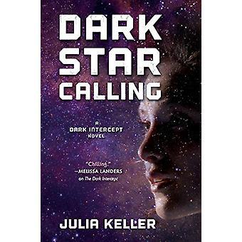 Dark Star Calling - A Dark Intercept Novel by Julia Keller - 978076538