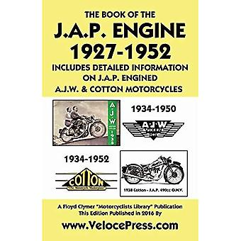 Book of the J.A.P. Engine 1927-1952 Includes Detailed Information on J.A.P. Engined A.J.W. & Cotton Motorcycles
