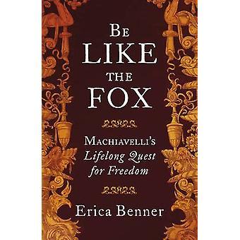 Ole kuin Fox Machiavellis elinikäinen pyrkimys vapauteen Erica Benner
