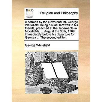 A Sermon by the Reverend Mr. George Whitefield - Being His Last Farew