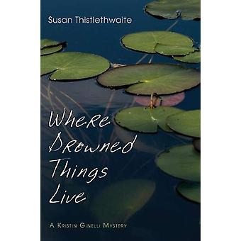 Where Drowned Things Live by Susan Thistlethwaite - 9781532613630 Book