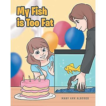 My Fish is Too Fat by Mary Ann Albergo - 9781644715840 Book