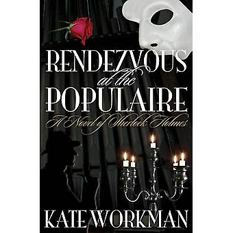 Rendezvous at the Populaire  - A Novel of Sherlock Holmes by Kate Work