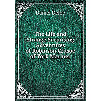 The Life and Strange Surprising Adventures of Robinson Crusoe of York