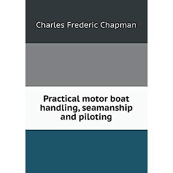 Practical Motor Boat Handling - Seamanship and Piloting by Charles Fr
