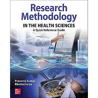 Research Methodology in the Health Sciences A Quick Reference Guide by Prasanta Kumar Bhattacharya