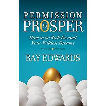 Permission to Prosper How to be Rich Beyond Your Wildest Dreams