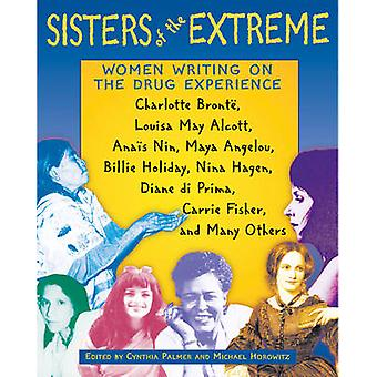 Sisters of the Extreme Women Writing on the Drug Experience Inclusief Charlotte Bronte Louisa May Alcott Anais Nin Maya Angelou Billie Holiday Nina Hagen Carrie Fisher e.a. door Michael Horowitz & Cynthia Palmer