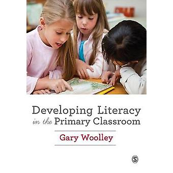 Developing Literacy in the Primary Classroom by Woolley & Gary