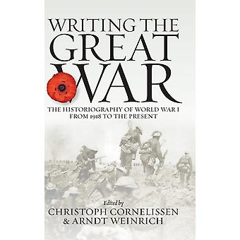 Writing the Great War by Edited by Christoph Corneli en & Edited by Arndt Weinrich