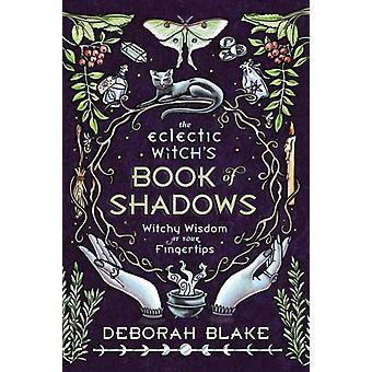 The Eclectic Witchs Book of Shadows by Deborah Blake