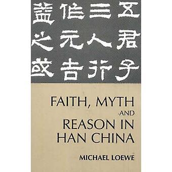 Faith - Myth - and Reason in Han China by Michael Loewe - 97808722075
