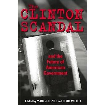 The Clinton Scandal and the Future of American Government by The Clin