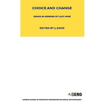Choice and Change - Essays in Honour of Lucy Mair by John Davis - 9781