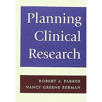 Planning Clinical Research by Robert A. Parker - Nancy Berman - 97805