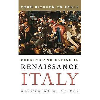 Cozinhar e comer na Itália renascentista - da cozinha para a mesa por Kat