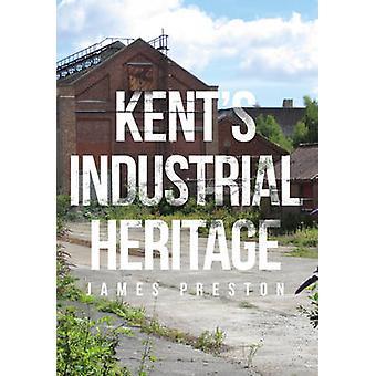 Kent's Industrial Heritage by James Preston - 9781445662169 Book
