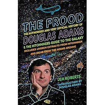 Le Frood: L'histoire autorisé et très officiel de Douglas Adams & Guide de l'auto-stoppeur de la galaxie