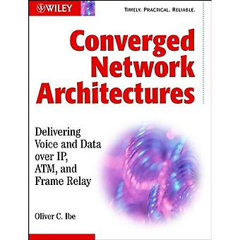 Converged Network Architectures: Delivering Voice and Data over IP, ATM, and Frame Relay