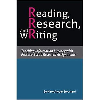 Reading, Research, and Writing: Teaching Information Literacy with Process-Based Research Assignments