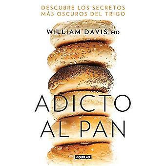 Adicto Al Pan: Descubre Los Secretos M s Oscuros del Trigo / grano pancia: perdere il grano, perdere peso e trovare il vostro percorso di ritorno alla salute