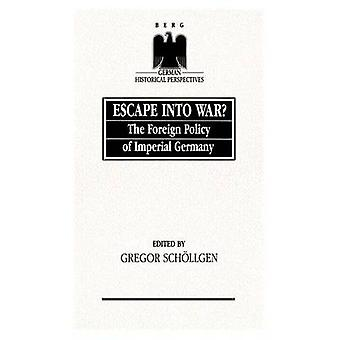 Escape Into War The Foreign Policy of Imperial Germany by Schollgen & Gregor