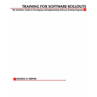 Training for Software Rollouts  The Definitive Guide to Developing and Implementing Software Training Programs by Trepper & Charles H.