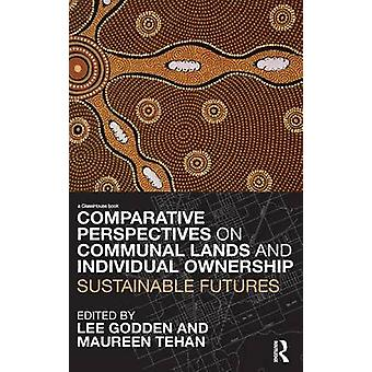 Comparative Perspectives on Communal Lands and Individual Ownership Sustainable Futures by Lee & Godden Ma