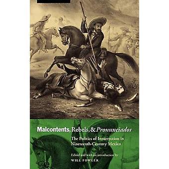 Utilfredse oprørere og Pronunciados politik i oprør i NineteenthCentury Mexico af Fowler & vil