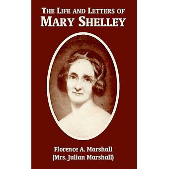 Life and Letters of Mary Wollstonecraft Shelley le par Marshall & Florence & A.