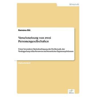 Verschmelzung von zwei PersonengesellschaftenUnter besonderer Bercksichtigung der Problematik der Verdoppelung stiller Reserven und steuerlicher Ergnzungsbilanzen by Ott & Ramona