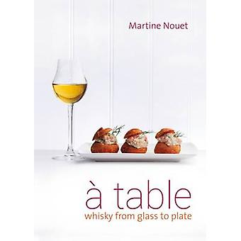 A Table - Whisky from Glass to Plate - 2016 by Martine Nouet - Paul Joh