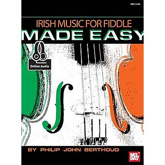 Irish Music for Fiddle Made Easy by Philip John Berthoud - 9780786691