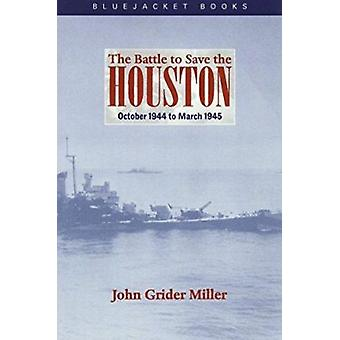 The Battle to Save the Houston - October 1944 to March 1945 (New editi