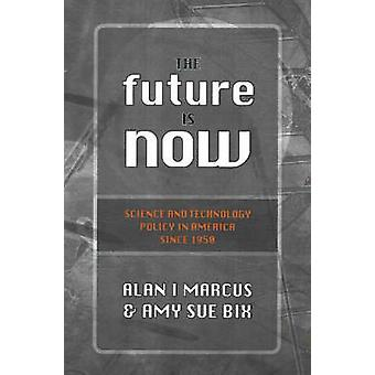 The Future is Now - Science and Technology Policy in America Since 195