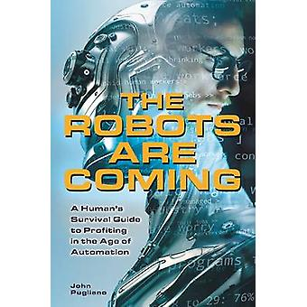 The Robots are Coming - A Human's Survival Guide to Profiting in the A
