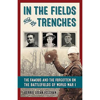 In the Fields and the Trenches - The Famous and the Forgotten on the B