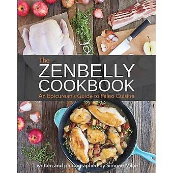 Zenbelly Cookbook - An Epicurean's Guide to Paleo Cuisine by Simone Mi