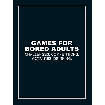 Games for Bored Adults - Challenges. Competitions. Activities. Drinkin