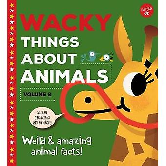 Wacky Things about Animals--Volume 2 - Weird and Amazing Animal Facts!