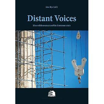 Distant Voices - Ideas on Democracy & the Eurozone Crisis by Lise Rye