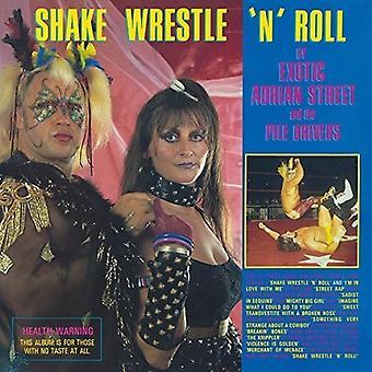 Exotic Adrian Street & Pile Drivers - Shake Wrestle 'N' Roll [CD] USA import