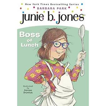Junie B. - First Grader - Boss of Lunch by Barbara Park - Denise Brunk