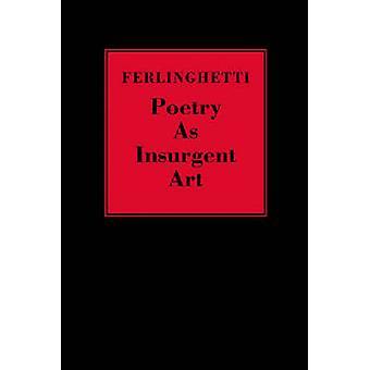 Poetry as Insurgent Art by Lawrence Ferlinghetti - 9780811217194 Book