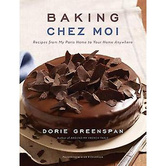 Baking Chez Moi - Recipes from My Paris Home to Your Home Anywhere by