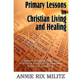 Primaire lessen in christelijk leven en genezing door Militz & Annie Rix