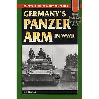 Germany's Panzer Arm in World War 2 by Robert L. DiNardo - 9780811733